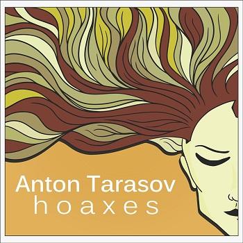 Антон Тарасов выпустил свой первый альбом – «Hoaxes»